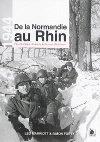 De la Normandie au Rhin : 1944 : Pas-de-Calais, Arnhem, Ardennes, Walcheren