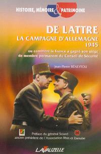 De Lattre : la campagne d'Allemagne 1945 ou Comment la France a gagné son siège de membre permanent du Conseil de Sécurité