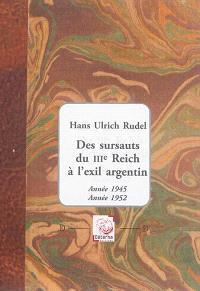 Des sursauts du IIIe Reich à l'exil argentin : année 1945-année 1952