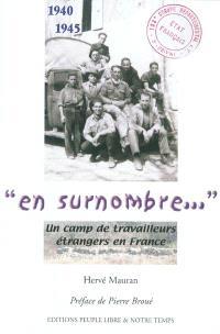 En surnombre... : un camp de travailleurs étrangers en France : 1940-1945