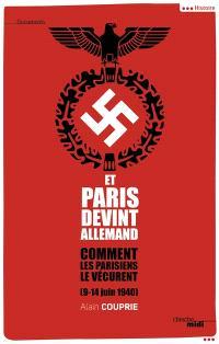 Et Paris devint allemand (9-14 juin 1940) : comment les Parisiens le vécurent