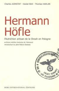 Hermann Höfle : l'Autrichien artisan de la Shoah en Pologne : archives inédites