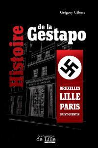 Histoire de la Gestapo : Bruxelle, Lille, Paris, Saint-Quentin