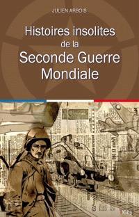 Histoires insolites de la Seconde Guerre mondiale