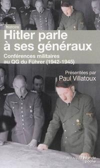 Hitler parle à ses généraux : comptes rendus sténographiques des rapports journaliers au QG du Führer (1942-1945)