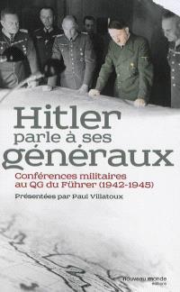 Hitler parle à ses généraux : comptes rendus sténographiques des rapports journaliers au QG du Führer, 1942-1945
