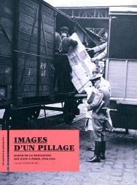 Images d'un pillage : album de la spoliation des Juifs à Paris, 1940-1944