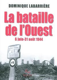 La bataille de l'Ouest : 6 juin-31 août 1944