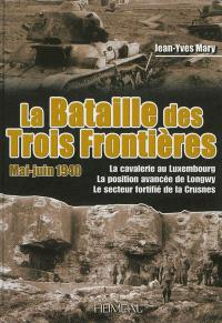 La bataille des trois frontières, mai-juin 1940 : la cavalerie au Luxembourg, la position avancée de Longwy, le secteur fortifié de la Crusnes