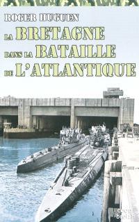 La Bretagne dans la bataille de l'Atlantique : 1940-1945 : la stratégie du Bomber Command appliquée à la Bretagne