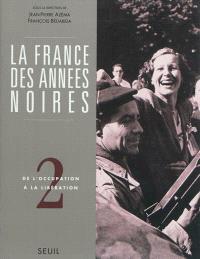La France des années noires. Volume 2, De l'Occupation à la Libération