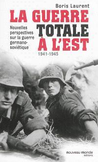 La guerre totale à l'Est, 1941-1945 : nouvelles perspectives sur la guerre germano-soviétique