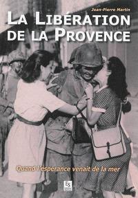 La libération de la Provence : quand l'espérance venait de la mer