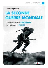 La Seconde Guerre mondiale : de la montée des fascismes à la victoire des Alliés