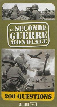 La Seconde Guerre mondiale en 200 questions