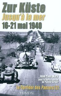 Le corridor des Panzers. Volume 2, Jusqu'à la mer : 16-21 mai 1940 = Zur küste : 16-21 mai 1940