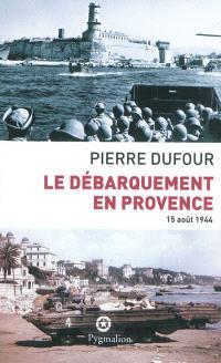 Le débarquement en Provence : 15 août 1944