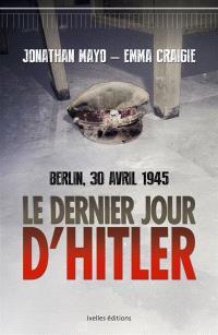 Le dernier jour d'Hitler : Berlin, 30 avril 1945