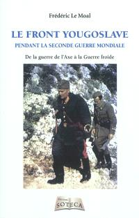 Le front yougoslave pendant la Seconde Guerre mondiale : de la guerre de l'Axe à la guerre froide, 1939-1945