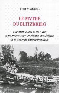 Le mythe du Blitzkrieg : comment Hitler et les alliés se trompèrent sur les réalités stratégiques de la Seconde Guerre mondiale