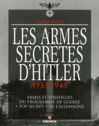 Les armes secrètes d'Hitler, 1933-1945 : armes et stratégies du programme de guerre top secret de l'Allemagne