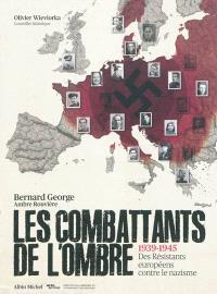 Les combattants de l'ombre : 1939-1945, des résistants européens contre le nazisme