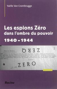 Les espions Zéro dans l'ombre du pouvoir : 1940-1944