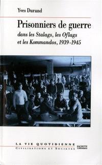 Les prisonniers de guerre : dans les stalags, les oflags et les kommandos : 1939-1945