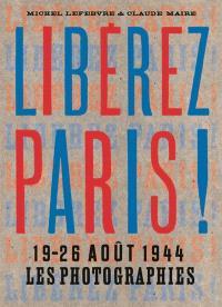 Libérez Paris ! : 19-26 août 1944 : les photographies