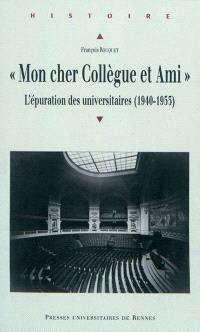 Mon cher collègue et ami... : l'épuration des universitaires (1940-1953)