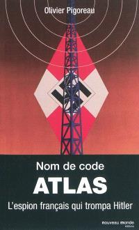 Nom de code Atlas : l'espion français qui trompa Hitler