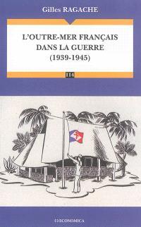 Outre-mer français dans la guerre : 1939-1945