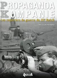 Propaganda Kompanie : les reporters de guerre du IIIe Reich