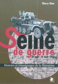 Seine de guerre, 26 août-31 août 1944 : histoire et témoignages de la Libération
