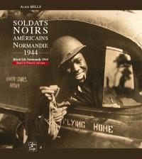 Soldats noirs américains : Normandie, 1944 = Black GIs Normandy 1944