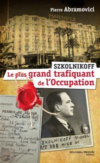 Szkolnikoff, le plus grand trafiquant de l'Occupation