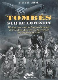 Tombés sur le Cotentin : missions sans retour et évasions d'aviateurs de l'US Army Air Force sur la presqu'île de Cherbourg en 1944