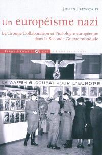 Un européisme nazi : le Groupe Collaboration et l'idéologie européenne dans la Seconde Guerre mondiale