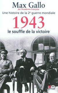 Une histoire de la 2e Guerre mondiale. Volume 4, 1943, le souffle de la victoire : récit