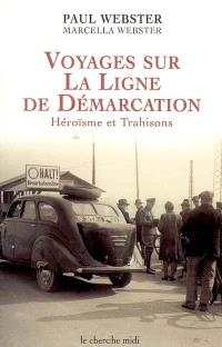 Voyages sur la ligne de démarcation : héroïsmes et trahisons