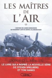 Les maîtres de l'air : l'histoire des jeunes bombardiers qui risquèrent leur vie contre l'Allemagne nazie