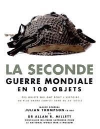 La Seconde Guerre mondiale en 100 objets : ces objets qui ont écrit l'histoire racontent le plus grand conflit armé du XXe siècle