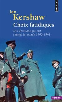 Choix fatidiques : dix décisions qui ont changé le monde, 1940-1941