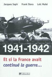 1941-1942, et si la France avait continué la guerre... : essai d'alternative historique
