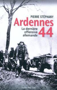 Ardennes 44 : la dernière offensive allemande