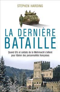 La dernière bataille : quand GI's et soldats de la Wehrmacht s'allient pour libérer des personnalités françaises