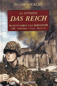 La division Das Reich : de Montauban à la Normandie : SOE, Résistance, Tulle, Oradour
