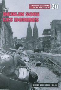 La Seconde Guerre mondiale : 1939-1945. Volume 20, 1942 : Berlin sous les bombes : le Conseil national de la Résistance