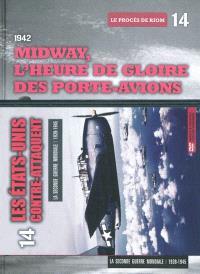 La Seconde Guerre mondiale : 1939-1945. Volume 14, 1942 : Midway, l'heure de gloire des porte-avions : le procès de Riom
