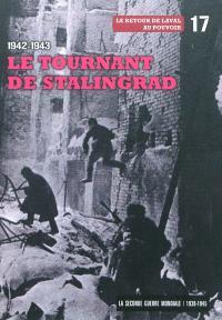 La Seconde Guerre mondiale : 1939-1945. Volume 17, 1942-1943 : le tournant de Stalingrad, le retour de Laval au pouvoir